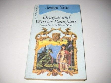 9780006731795: Dragons and Warrior Daughters: Fantasy Stories by Women (Lions Tracks)
