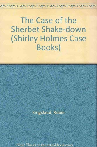 Shirley Holmes Case Book The Case of the Sherbet Shakedown: Kingsland, Robin