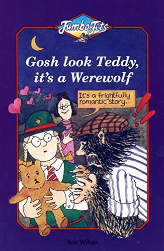 9780006751731: Gosh Look Teddy, it's a Werewolf (Jumbo Jets)