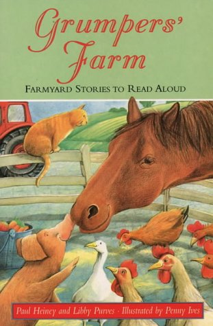 Grumpers' Farm: Farmyard Stories to Read Aloud (Collins Story Collection) (0006752004) by Paul Heiney; Libby Purves