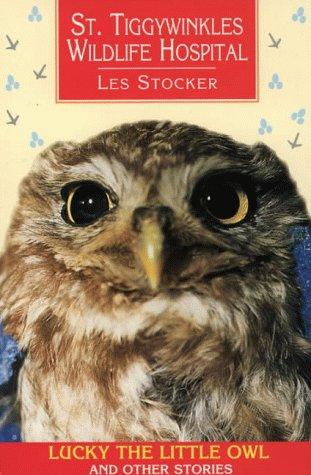 St. Tiggywinkles Wildlife Hospital: Lucky the Little: Stocker, Les