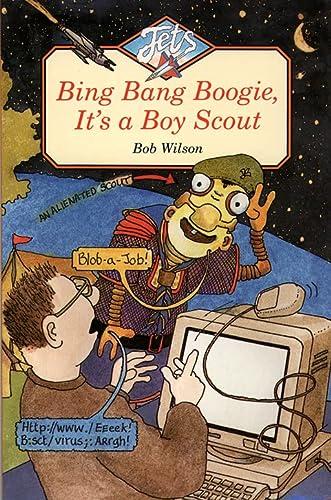 Bing, Bang, Boogie, It's a Boy Scout: Wilson, Bob