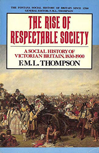 9780006860365: The Rise Respectable Society: A Social History of Victorian Britain, 1830-1900