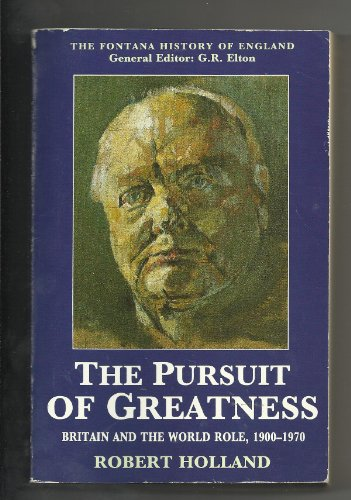 9780006861102: The Pursuit of Greatness: Britain and the World Role, 1900-70 (Fontana History of England)