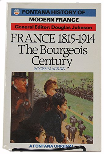 9780006861461: France, 1815-1914: The Bourgeois Century (Fontana History of Modern France)