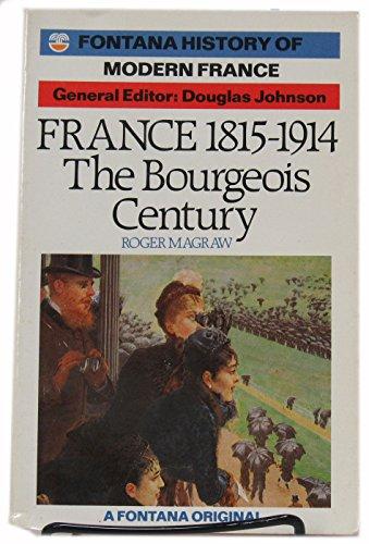 9780006861461: France, 1815-1914: The Bourgeois Century (Fontana History of Modern France)