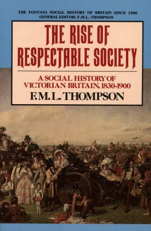 9780006861577: The Rise of Respectable Society: Social History of Victorian Britain, 1830-1900 (The Fontana social history of Britain since 1700)