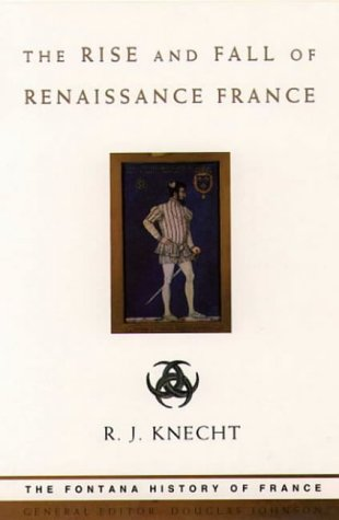 9780006861676: The Rise and Fall of Renaissance France (Fontana History of France)