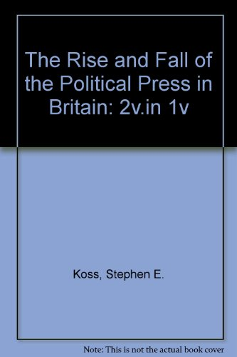 9780006861904: The Rise and Fall of the Political Press in Britain: 2v.in 1v