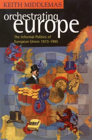 9780006862635: Orchestrating Europe: The Informal Politics of the European Union, 1943-95