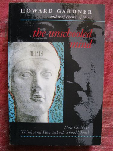 9780006862659: The Unschooled Mind:; How Children Think & How Schools Should Teach [PB,1993]