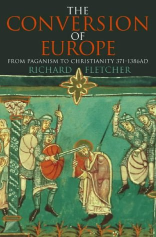 9780006863021: The Conversion of Europe: From Paganism to Christianity, 371-1386 AD