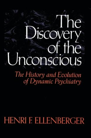 The Discovery of the Unconscious: History and Evolution of Dynamic Psychiatry (0006863205) by Ellenberger, Henri F.