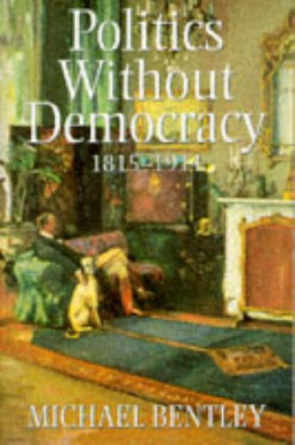 9780006863427: Politics Without Democracy 1815-1914: Perception and Preoccupation in British Government