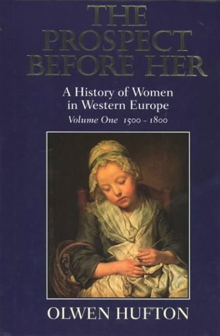 9780006863519: The Prospect Before Her: A History of Women in Western Europe Volume One 1500-1800