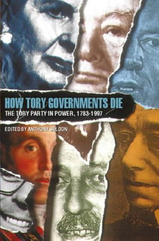 9780006863663: How Tory Governments Fall: The Tory Party in Power Since 1783: Tory Party in Power, 1783-1997