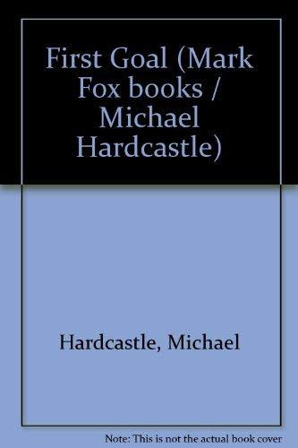 9780006909545: First Goal (Mark Fox books / Michael Hardcastle)