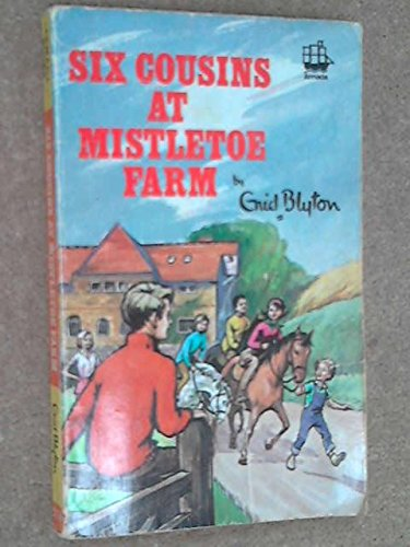 Six Cousins at Mistletoe Farm: Blyton, Enid