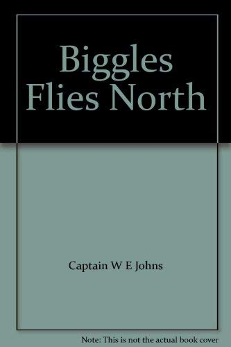 9780006917526: Biggles Flies North