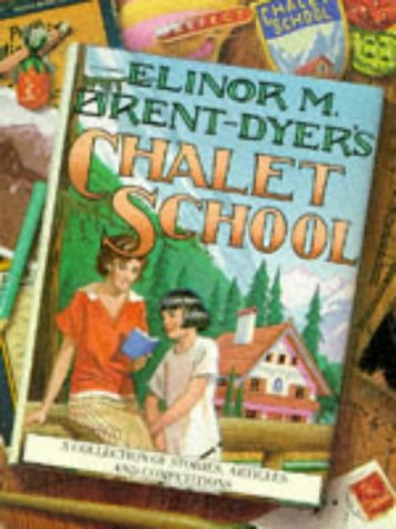 Elinor M Brent-Dyer's Chalet School . A Collection of Stories, Articles and Competitions