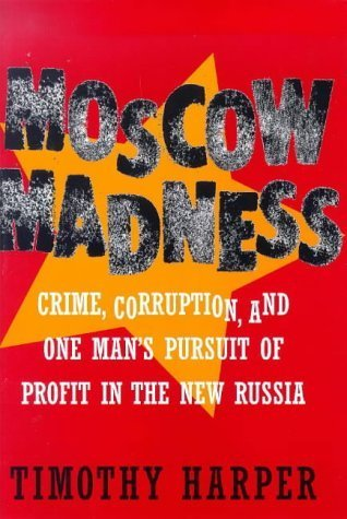 9780007026708: Moscow Madness: Crime, Corruption, and One Man's Pursuit of Profit in the New Russia by Harper, Timothy published by Mcgraw-Hill [ Hardcover ]