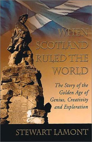9780007100002: When Scotland Ruled the World: The Story of the Golden Age of Genius, Creativity and Exploration