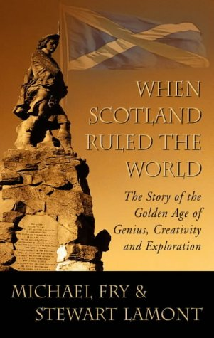9780007100019: When Scotland Ruled the World: The Story of the Golden Age of Genius, Creativity and Exploration