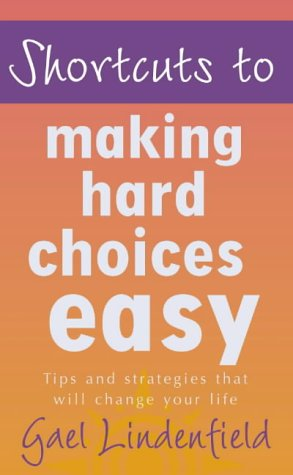 9780007100538: Shortcuts to Making Hard Choices Easy