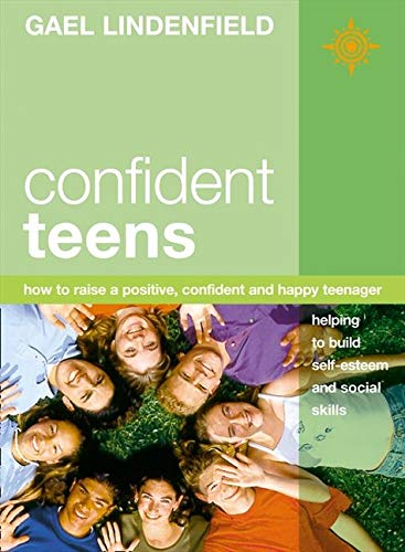 9780007100620: Confident Teens: How to Raise a Positive, Confident and Happy Teenager