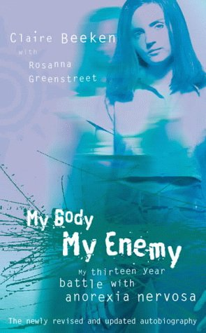 9780007100729: My Body, My Enemy: My thirteen year battle with anorexia nervosa