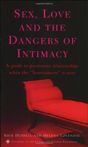 9780007100897: Sex, Love, and the Dangers of Intimacy: A Guide to Passionate Relationships When the Honeymoon is Over