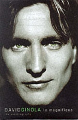 David Ginola : Le Magnifique - My Autobiography: David Ginola
