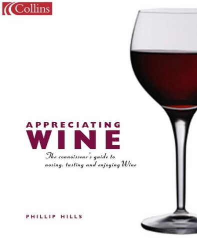 9780007101535: Appreciating Wine: The Connoisseur's Guide to Nosing, Tasting and Enjoying Wine