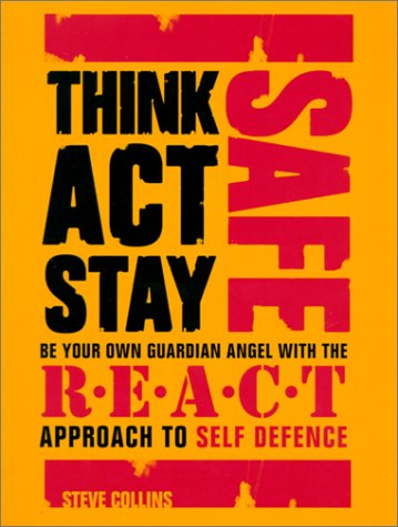 9780007102365: Think Act Stay Safe with the R.E.A.C.T. Approach to Self Defence