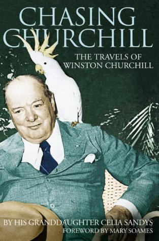 Chasing Churchill: Travels with Winston Churchill: Sandys, Celia
