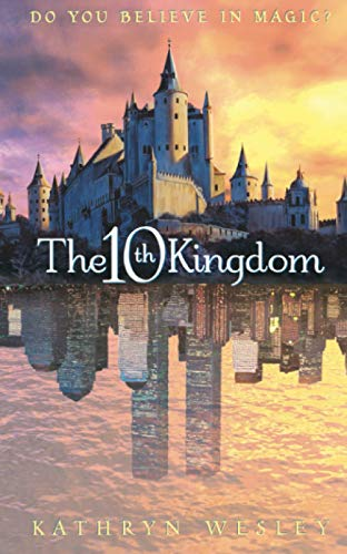 9780007102655: The Tenth Kingdom: Do You Believe in Magic?