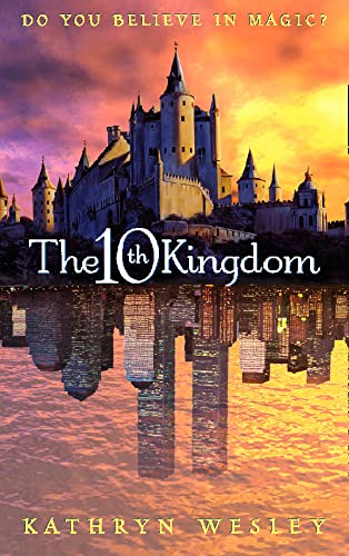 9780007102655: The Tenth Kingdom: Do You Believe in Magic?