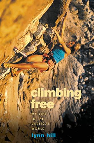 Climbing Free - My Life In The Vertical World: Hill, Lynn; Child, Greg