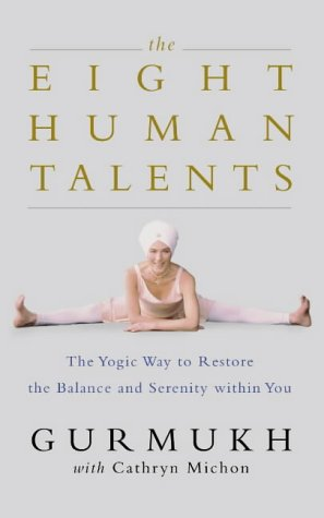 9780007102778: The Eight Human Talents: The Yogic Way to Restore Balance and Serenity Within You