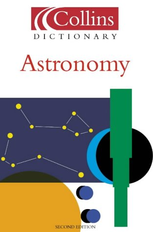 9780007102976: Astronomy (Collins Dictionary of)