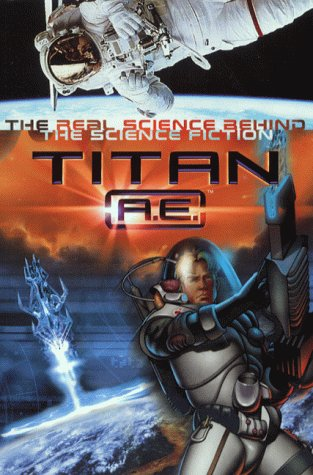 9780007103126: Titan AE: The Science Behind the Science Fiction