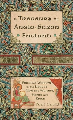 9780007104048: A Treasury of Anglo-Saxon England: Faith and Wisdom in the Lives of Men and Women, Saints and Kings