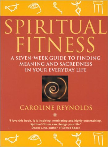 9780007106660: Spiritual Fitness: A Seven-Week Guide to Finding Meaning and Sacredness in Your Everyday Life