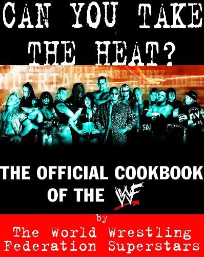 9780007106684: Can You Take the Heat?: The Official Cookbook of the WWF (WWF Superstars)