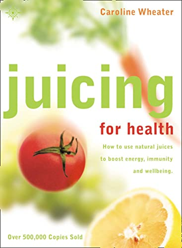 9780007106912: Juicing for Health, New Edition: How To Use Natural Juices To Boost Energy, Immunity and Wellbeing