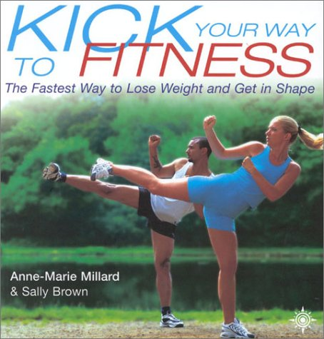 9780007107179: Kick Your Way to Fitness: The Fastest Way to Lose Weight and Get in Shape (Thorsons Directions for Life)