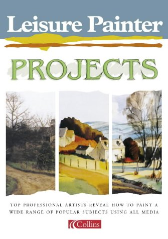 9780007107735: Leisure Painter Projects: Top Professional Artists Reveal How to Paint a Wide Range of Popular Subjects Using all Media