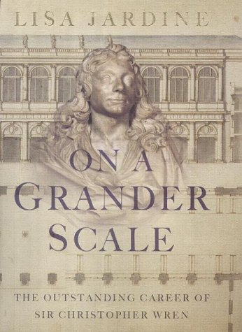 On a Grander Scale: The Outstanding Career of Sir Christopher Wren (9780007107759) by Lisa Jardine