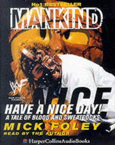 9780007108077: Mankind: Have A Nice Day: Have a Nice Day! - A Tale of Blood and Sweatsocks