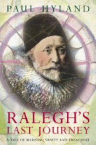 9780007108923: Ralegh's Last Journey: A Tale of Madness, Vanity and Treachery